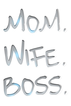 Mom, Wife, Boss